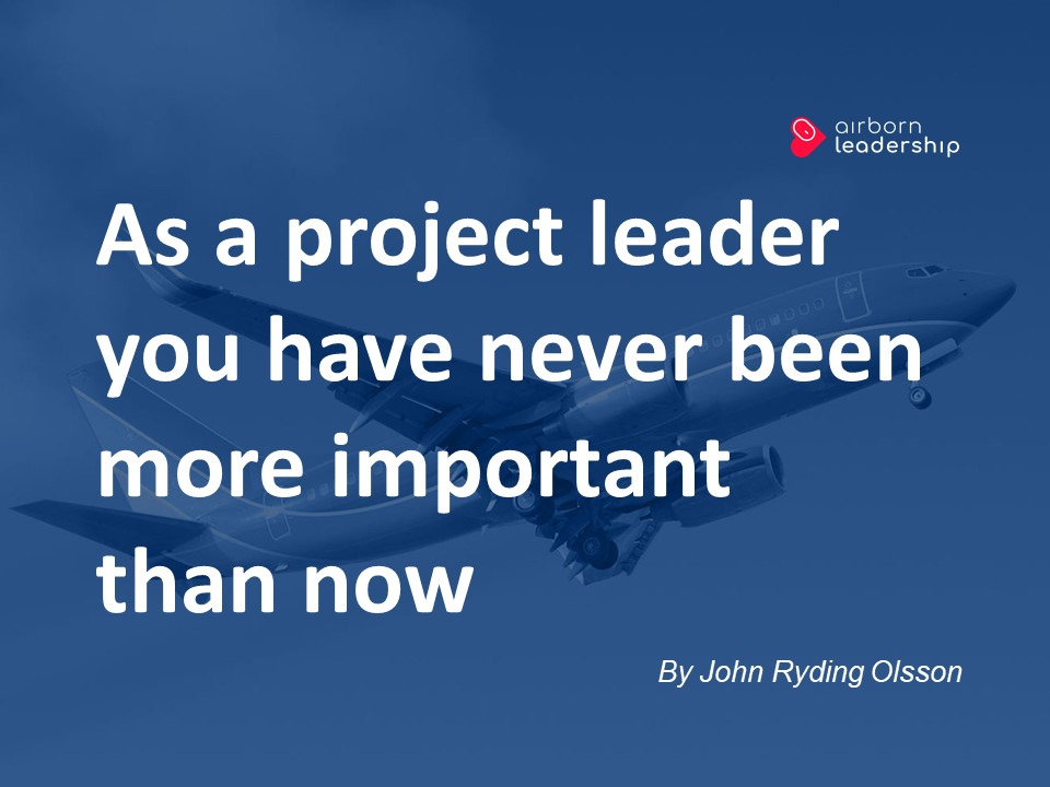 As a project leader you have never been more important than now
